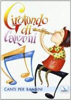 Girotondo di Canzoni. Cd audio con libretto. Canti per la Scuola dell'Infanzia di Autori vari su LibreriadelSanto.it