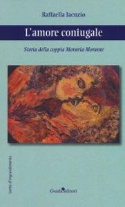 Copertina di 'L' amore coniugale. Storia della coppia Moravia-Morante'