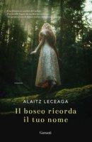 Il bosco ricorda il tuo nome - Leceaga Alaitz