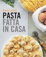 PASTA FATTA IN CASA - Paola Loaldi