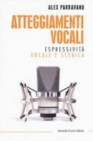 Atteggiamenti vocali. Espressività vocale e scenica - Parravano Alex