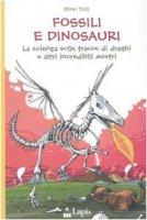 Fossili e dinosauri. La scienza sulle tracce di draghi e altri incredibili mostri - Ticli Dino