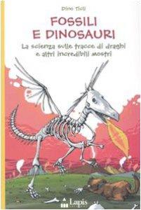 Copertina di 'Fossili e dinosauri. La scienza sulle tracce di draghi e altri incredibili mostri'