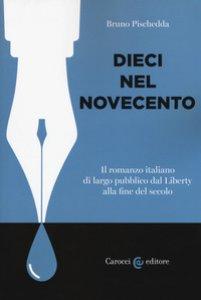 Copertina di 'Dieci nel Novecento. Il romanzo italiano di largo pubblico dal Liberty alla fine del secolo'