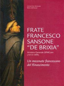 Copertina di 'Frate Francesco Sansone «de Brixia» ministro generale ofm conv. (1414-1499). Un mecenate francescano del Rinascimento'