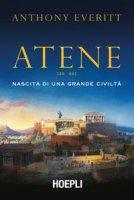 Atene. Nascita di una grande civiltà - Everitt Anthony