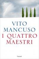 I quattro maestri - Vito Mancuso