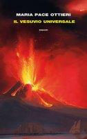 Il Vesuvio universale - Ottieri Maria Pace