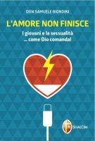 L' amore non finisce - Di Biondini don Samuele