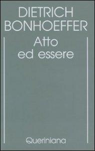 Copertina di 'Edizione critica delle opere di D. Bonhoeffer [vol_2] / Atto ed essere. Filosofia trascendentale ed ontologia nella teologia sistematica'