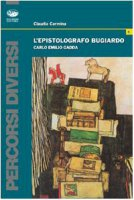 L' epistolografo bugiardo. Carlo Emilio Gadda - Carmina Claudia