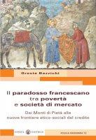 Il paradosso francescano tra povertà e società di mercato - Bazzichi Oreste