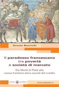 Copertina di 'Il paradosso francescano tra povertà e società di mercato'
