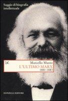 L' ultimo Marx 1881-1883. Saggio di biografia intellettuale - Musto Marcello