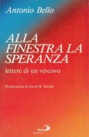 Alla finestra la speranza - Bello Antonio