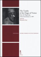 The tombs of the Doges of Venice from the beginning of the Serenissima to 1907