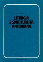 Liturgia e spiritualità antoniana - Nocilli Antonio Giuseppe