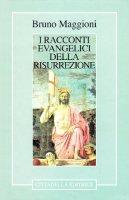 I racconti evangelici della risurrezione - Maggioni Bruno