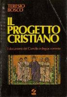 Il progetto cristiano (I documenti del Concilio in lingua corrente) - Teresio Bosco