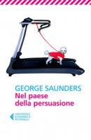 Nel paese della persuasione - Saunders George
