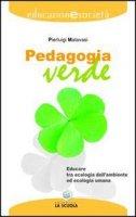 Pedagogia verde. Educare tra ecologia dell'ambiente ed ecologia umana - Malavasi Pierluigi