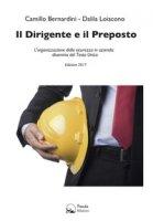 Il dirigente e il preposto. L'organizzazione della sicurezza in azienda: disamina del Testo Unico - Bernardini Camillo, Loiacono Dalila