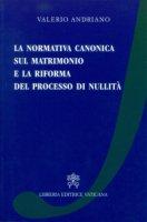 La normativa canonica sul matrimonio e la riforma del processo di nullit� - Valerio Andriano