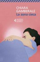 La zona cieca - Gamberale Chiara