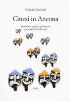 Cinesi in Ancona. Storiella in dialetto anconetano dei primi del XXI secolo - Albertini Gianni