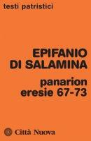 Panarion eresie 67-73 - Epifanio Di Salamina