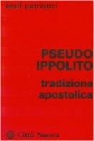 Tradizione apostolica - Pseudo Ippolito