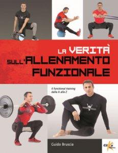 Copertina di 'La verità sull'allenamento funzionale. Il functional training dalla A alla Z'