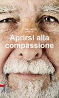 Aprirsi alla compassione - Bassett Lytta
