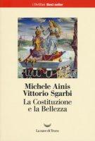 La Costituzione e la bellezza. Ediz. a colori - Ainis Michele, Sgarbi Vittorio