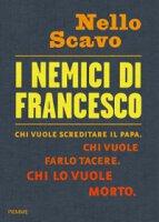 I nemici di Francesco - Nello Scavo