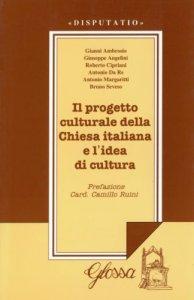 Copertina di 'Il progetto culturale della Chiesa italiana e l'idea di cultura'