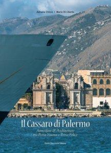 Copertina di 'Il Cassaro di Palermo. Atmosfere e architetture tra Porta Nuova & Porta Felice. Ediz. illustrata'