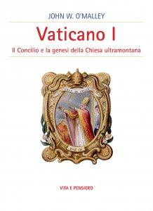 Copertina di 'Vaticano I. Il concilio e la genesi della Chiesa ultramontana'