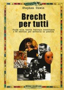 Copertina di 'Brecht per tutti. Guida alla teoria teatrale brechtiana e 50 esercizi per metterla in pratica'