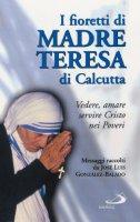 I fioretti di madre Teresa di Calcutta. Vedere, amare, servire Cristo nei poveri - José L. Gonzáles Balado