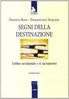Segni della destinazione - Sequeri Pierangelo, Riva Franco