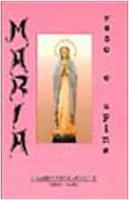 Maria: rose e spine. Riflessioni e note di studio sui 15 misteri del rosario - Ronzano Gabriele