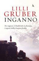 Inganno. Tre ragazzi, il Sudtirolo in fiamme, i segreti della Guerra fredda - Gruber Lilli