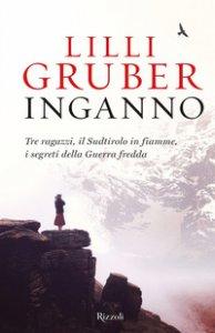Copertina di 'Inganno. Tre ragazzi, il Sudtirolo in fiamme, i segreti della Guerra fredda'