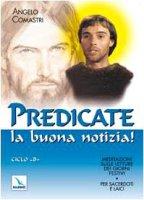 """Predicate la buona notizia!. Ciclo """"B"""". Meditazioni sulle Letture dei giorni festivi. Per sacerdoti e laici - Comastri Angelo"""