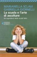 La scuola e l'arte di ascoltare - Marianella Sclavi, Gabriella Giornelli