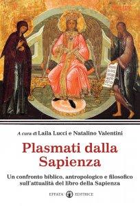 Copertina di 'Plasmati dalla Sapienza. Un confronto biblico, antropologico e filosofico sull'attualità del libro della Sapienza.'
