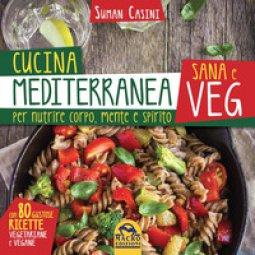 Copertina di 'Cucina mediterranea sana e veg. Per nutrire corpo, mente e spirito'