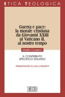 Guerra e pace: la morale cristiana da Giovanni XXIII al Vaticano II, al nostro tempo - Cesareo Giulio