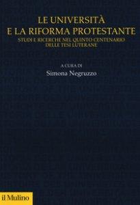 Copertina di 'Le università e la riforma protestante. Studi e ricerche nel quinto centenario delle tesi luterane'